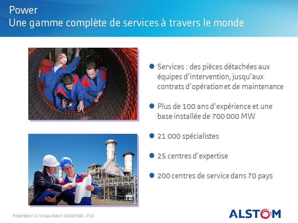Présentation du Groupe Alstom 19/05/2008 - P 20 Power Une gamme complète de services à travers le monde Services : des pièces détachées aux équipes di