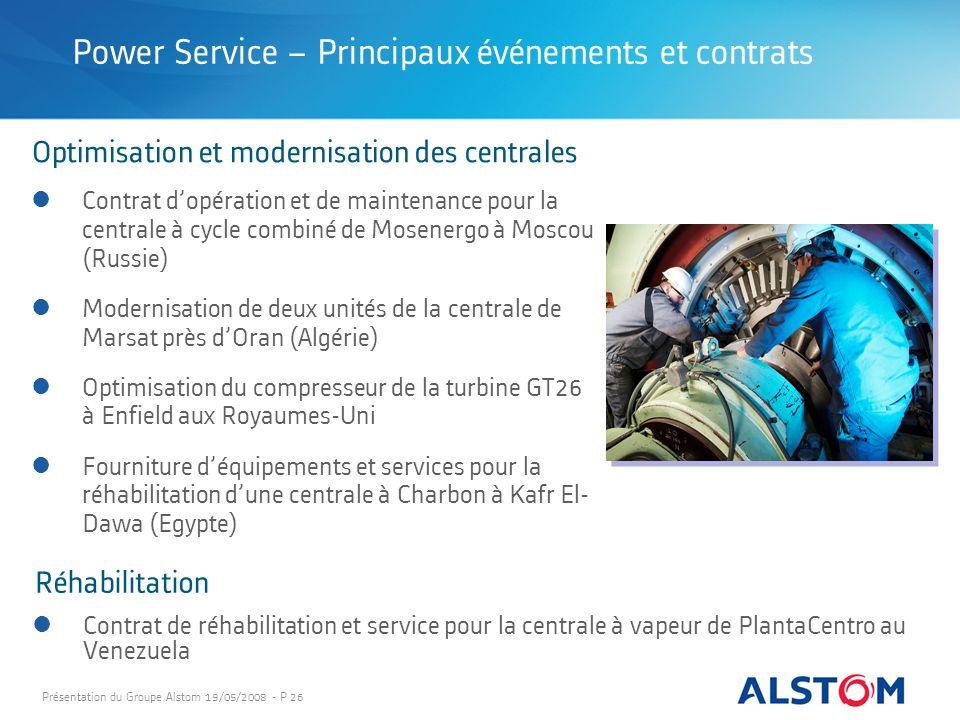 Présentation du Groupe Alstom 19/05/2008 - P 26 Power Service – Principaux événements et contrats Optimisation et modernisation des centrales Réhabili