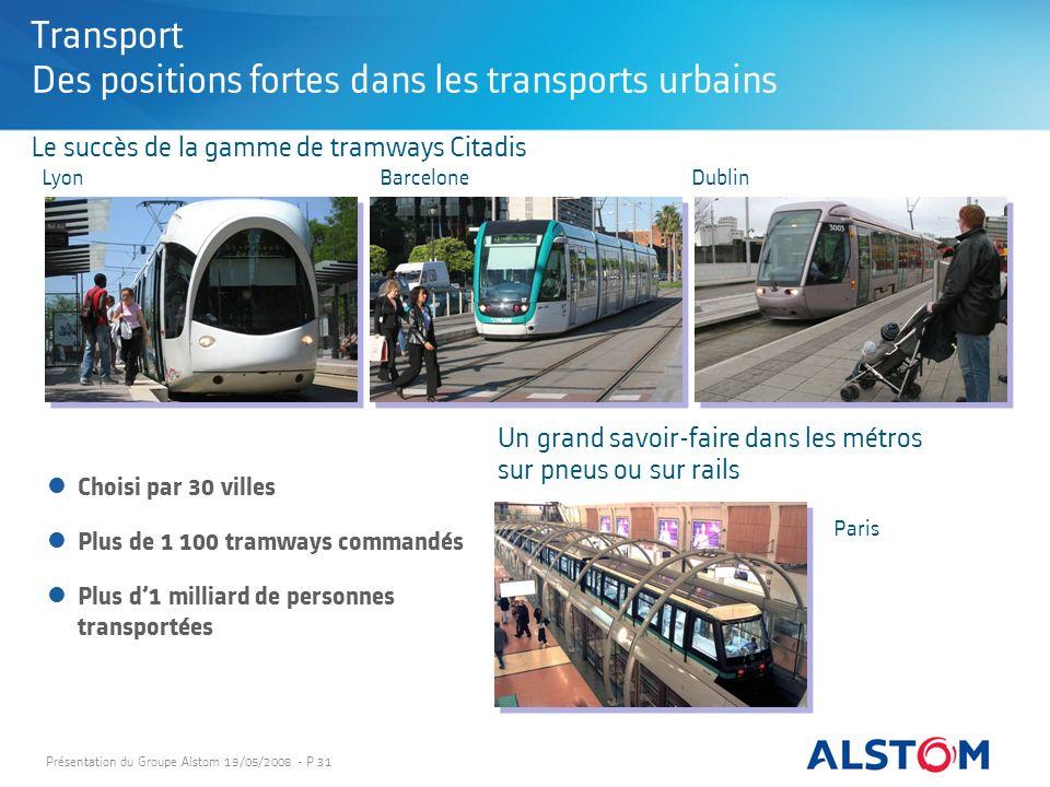Présentation du Groupe Alstom 19/05/2008 - P 31 Transport Des positions fortes dans les transports urbains Le succès de la gamme de tramways Citadis U
