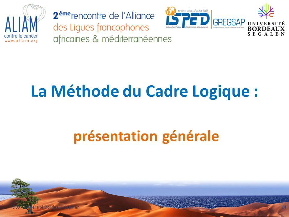 La Méthode du Cadre Logique : présentation générale EGS - Université Bordeaux Segalen14
