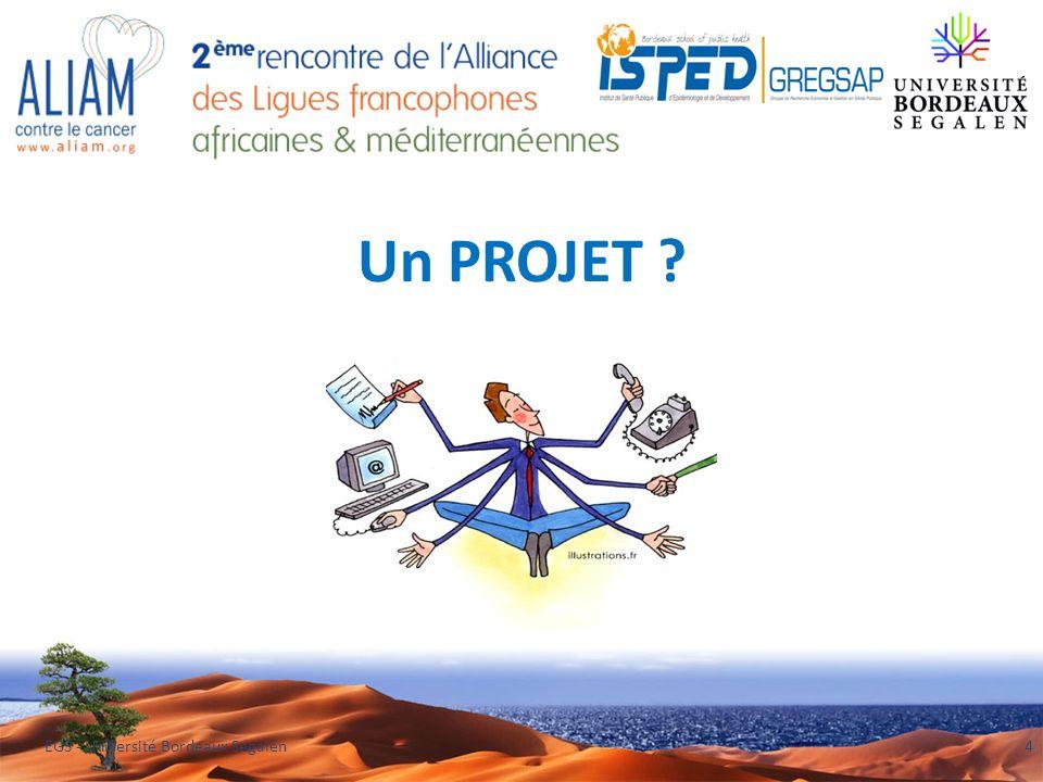 Un PROJET ? EGS - Université Bordeaux Segalen4