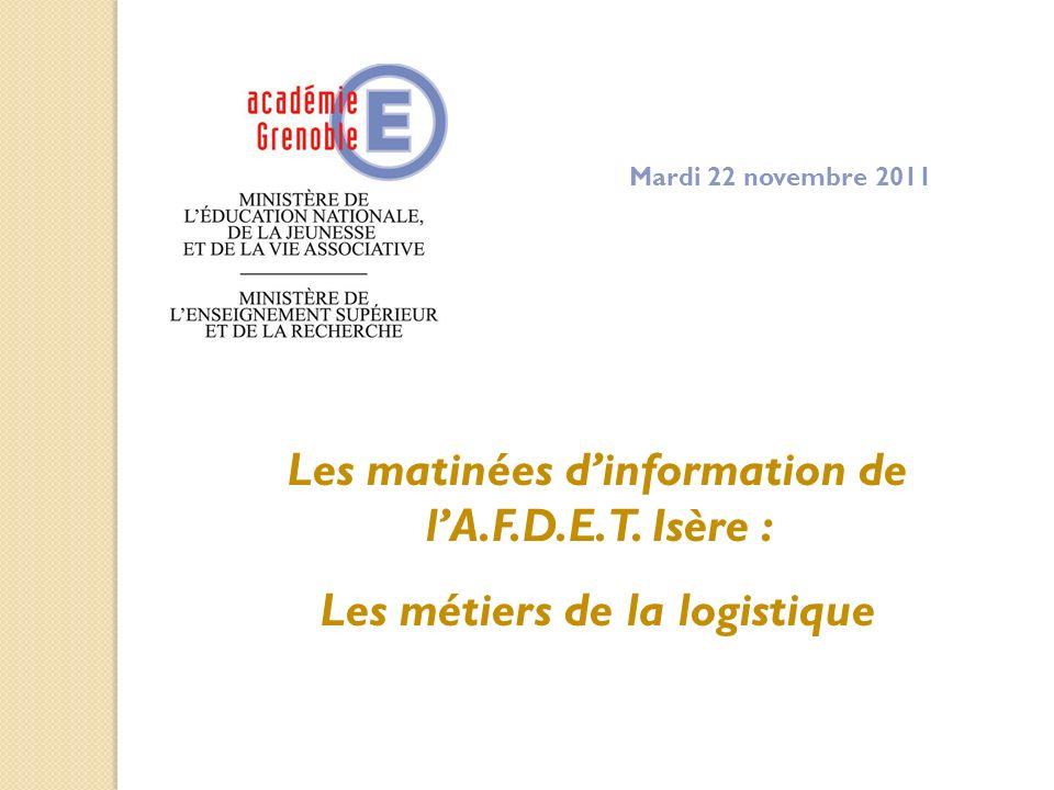 Les matinées dinformation de lA.F.D.E.T. Isère : Les métiers de la logistique Mardi 22 novembre 2011