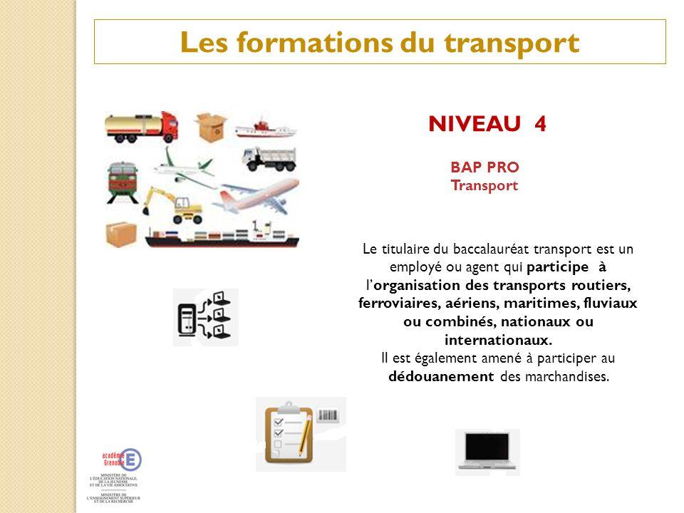 Les formations du transport NIVEAU 4 BAP PRO Transport Le titulaire du baccalauréat transport est un employé ou agent qui participe à lorganisation de