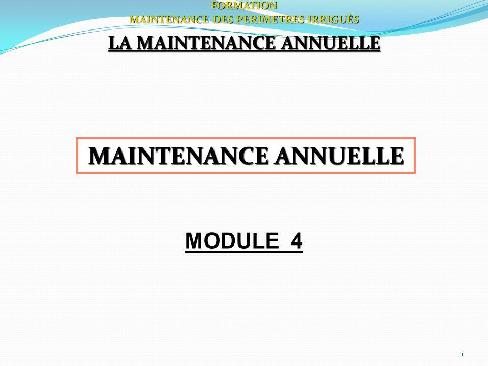 1 LA MAINTENANCE ANNUELLE MAINTENANCE ANNUELLE FORMATION MAINTENANCE DES PERIMETRES IRRIGUÈS MODULE 4