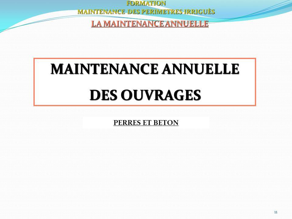 11FORMATION MAINTENANCE DES PERIMETRES IRRIGUÈS LA MAINTENANCE ANNUELLE MAINTENANCE ANNUELLE DES OUVRAGES PERRES ET BETON