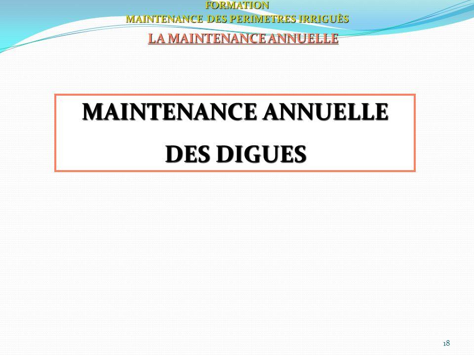 18FORMATION MAINTENANCE DES PERIMETRES IRRIGUÈS LA MAINTENANCE ANNUELLE MAINTENANCE ANNUELLE DES DIGUES