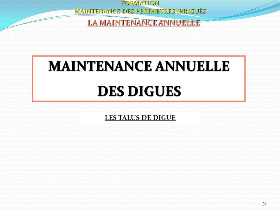 31FORMATION MAINTENANCE DES PERIMETRES IRRIGUÈS LA MAINTENANCE ANNUELLE MAINTENANCE ANNUELLE DES DIGUES LES TALUS DE DIGUE