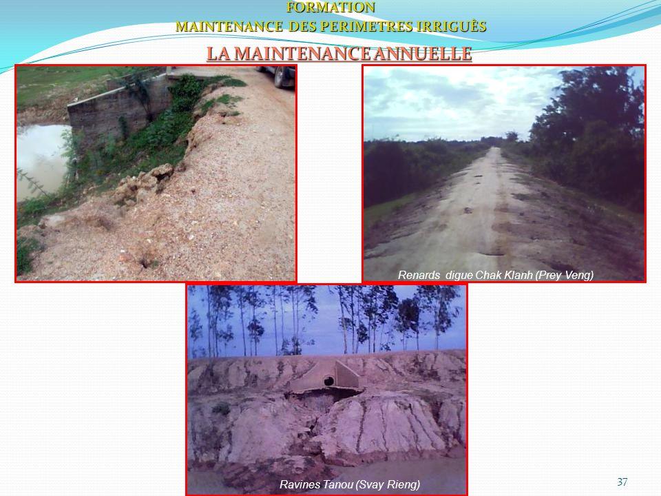 37FORMATION MAINTENANCE DES PERIMETRES IRRIGUÈS LA MAINTENANCE ANNUELLE Ravines Tanou (Svay Rieng) Renards digue Chak Klanh (Prey Veng)
