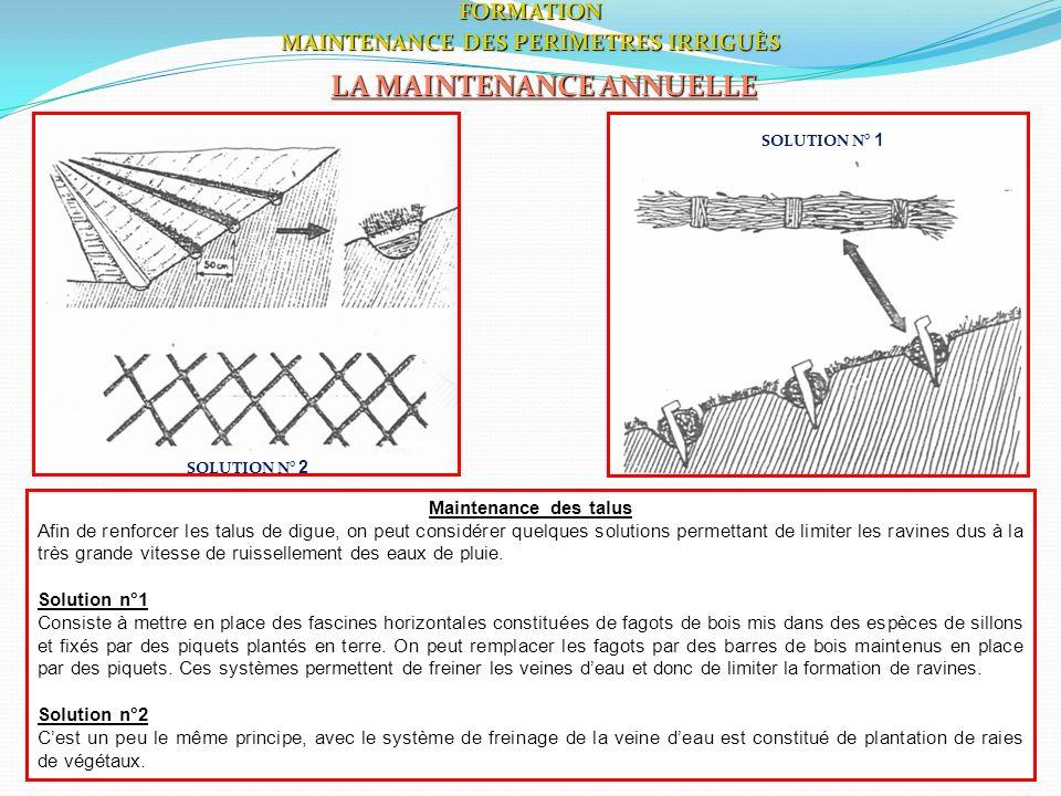 38FORMATION MAINTENANCE DES PERIMETRES IRRIGUÈS LA MAINTENANCE ANNUELLE Maintenance des talus Afin de renforcer les talus de digue, on peut considérer