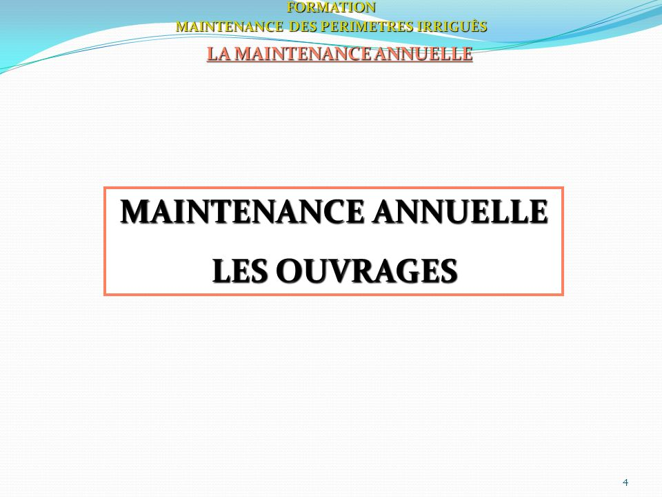 45FORMATION MAINTENANCE DES PERIMETRES IRRIGUÈS LA MAINTENANCE ANNUELLE MAINTENANCE ANNUELLE DU ou DES DEVERSOIR DEVERSOIR AUTOMATIQUE