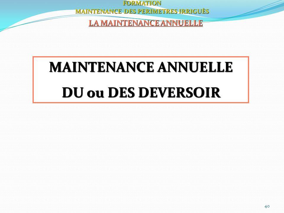 40FORMATION MAINTENANCE DES PERIMETRES IRRIGUÈS LA MAINTENANCE ANNUELLE MAINTENANCE ANNUELLE DU ou DES DEVERSOIR