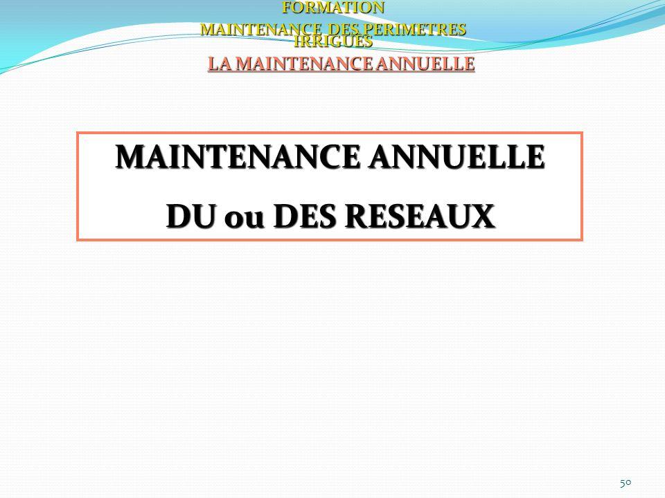 50 LA MAINTENANCE ANNUELLE MAINTENANCE ANNUELLE DU ou DES RESEAUX FORMATION MAINTENANCE DES PERIMETRES IRRIGUÈS