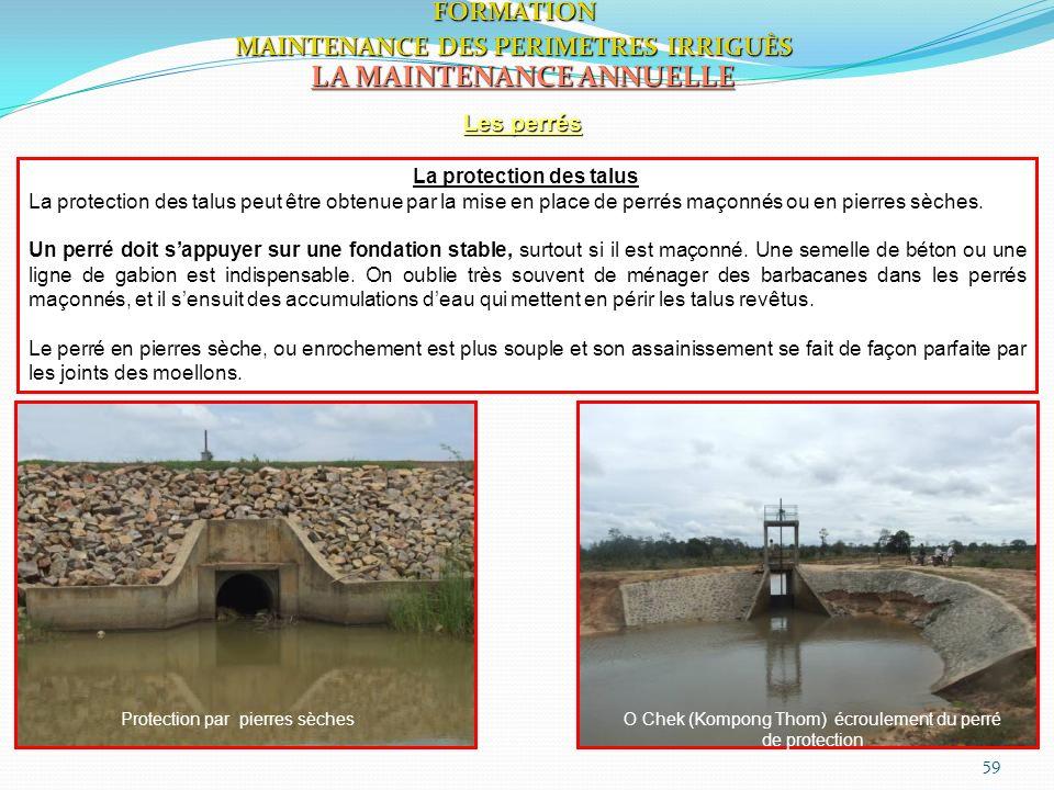 59 LA MAINTENANCE ANNUELLE Les perrés FORMATION MAINTENANCE DES PERIMETRES IRRIGUÈS La protection des talus La protection des talus peut être obtenue