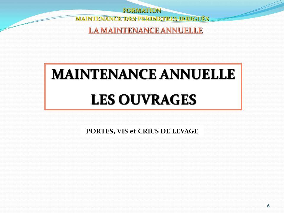 6 PORTES, VIS et CRICS DE LEVAGE FORMATION MAINTENANCE DES PERIMETRES IRRIGUÈS LA MAINTENANCE ANNUELLE MAINTENANCE ANNUELLE LES OUVRAGES