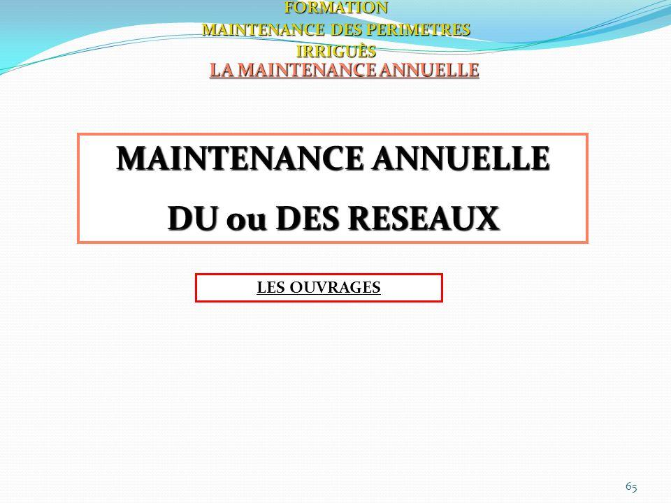 65 LA MAINTENANCE ANNUELLE FORMATION MAINTENANCE DES PERIMETRES IRRIGUÈS MAINTENANCE ANNUELLE DU ou DES RESEAUX LES OUVRAGES