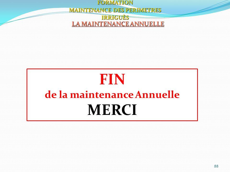 88 LA MAINTENANCE ANNUELLE FORMATION MAINTENANCE DES PERIMETRES IRRIGUÈS FIN de la maintenance Annuelle MERCI