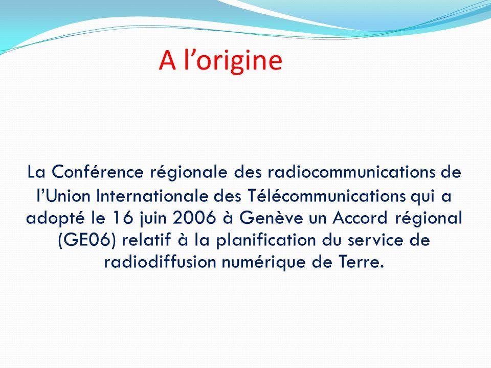 A lorigine La Conférence régionale des radiocommunications de lUnion Internationale des Télécommunications qui a adopté le 16 juin 2006 à Genève un Ac