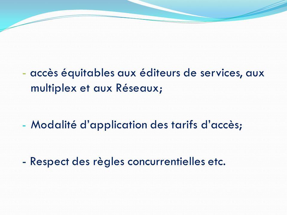 - accès équitables aux éditeurs de services, aux multiplex et aux Réseaux; - Modalité dapplication des tarifs daccès; - Respect des règles concurrenti