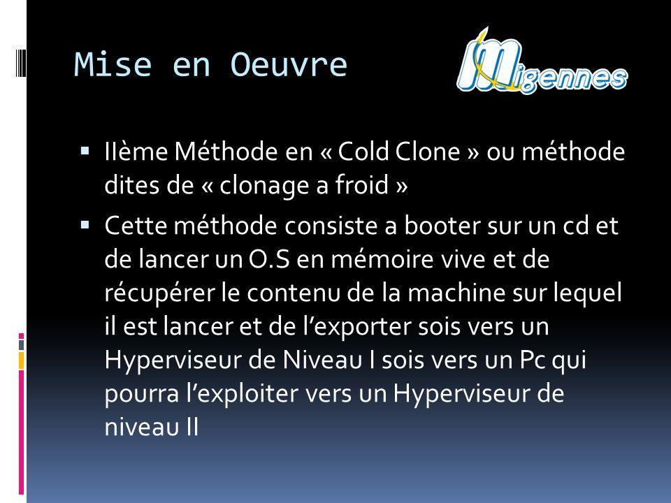 Mise en Oeuvre IIème Méthode en « Cold Clone » ou méthode dites de « clonage a froid » Cette méthode consiste a booter sur un cd et de lancer un O.S e