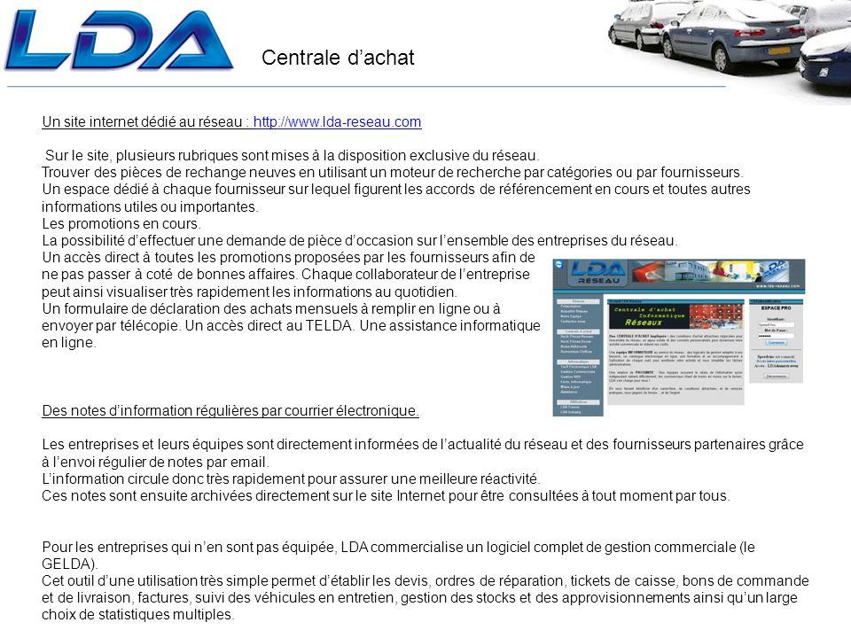 Centrale dachat Un site internet dédié au réseau : http://www.lda-reseau.comhttp://www.lda-reseau.com Sur le site, plusieurs rubriques sont mises à la disposition exclusive du réseau.