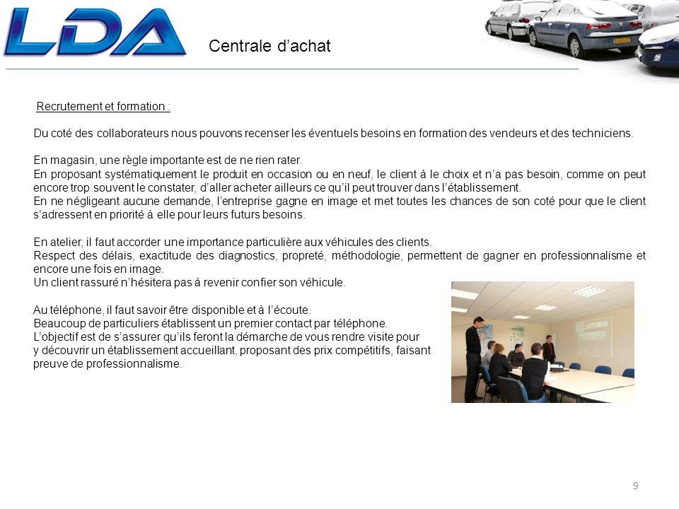 Centrale dachat 9 Recrutement et formation : Du coté des collaborateurs nous pouvons recenser les éventuels besoins en formation des vendeurs et des techniciens.