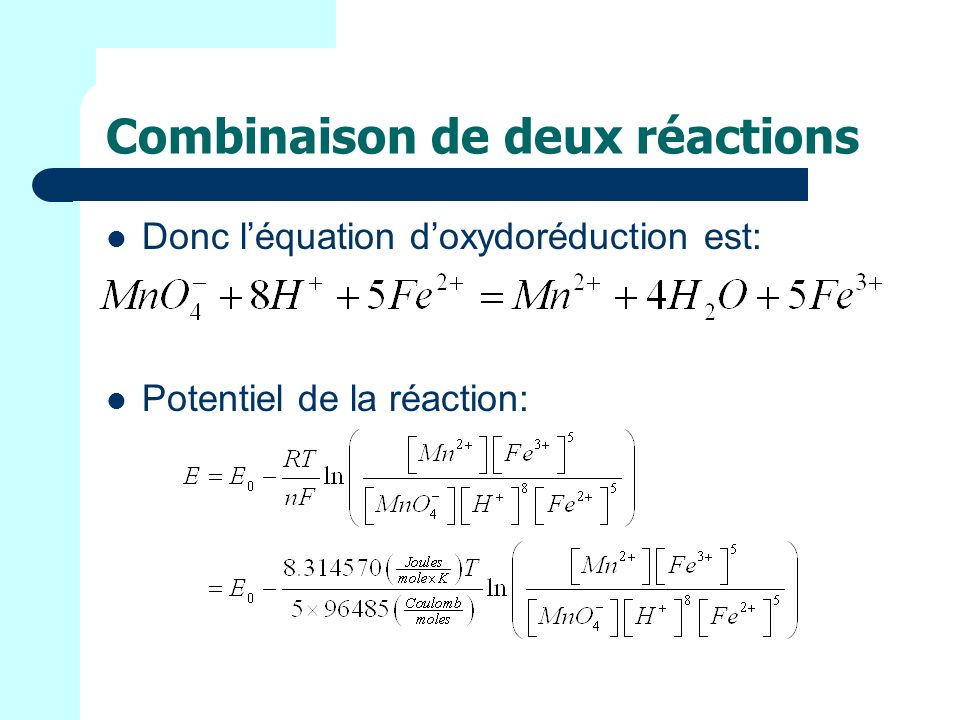 Combinaison de deux réactions Donc léquation doxydoréduction est: Potentiel de la réaction: