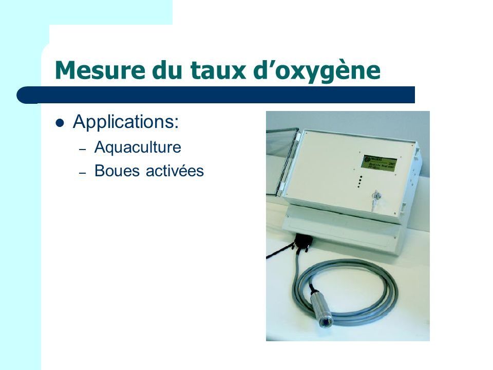 Mesure du taux doxygène Applications: – Aquaculture – Boues activées