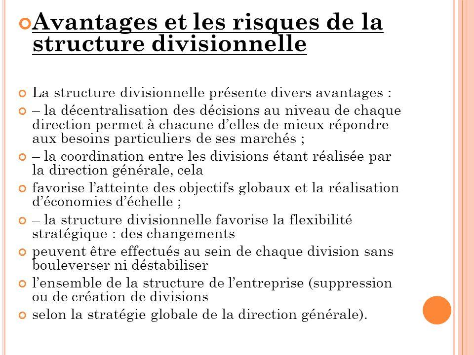 Avantages et les risques de la structure divisionnelle La structure divisionnelle présente divers avantages : – la décentralisation des décisions au n