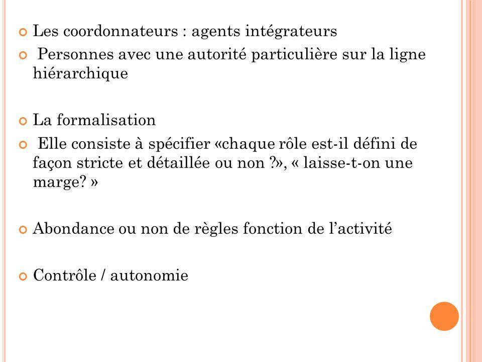 Les coordonnateurs : agents intégrateurs Personnes avec une autorité particulière sur la ligne hiérarchique La formalisation Elle consiste à spécifier
