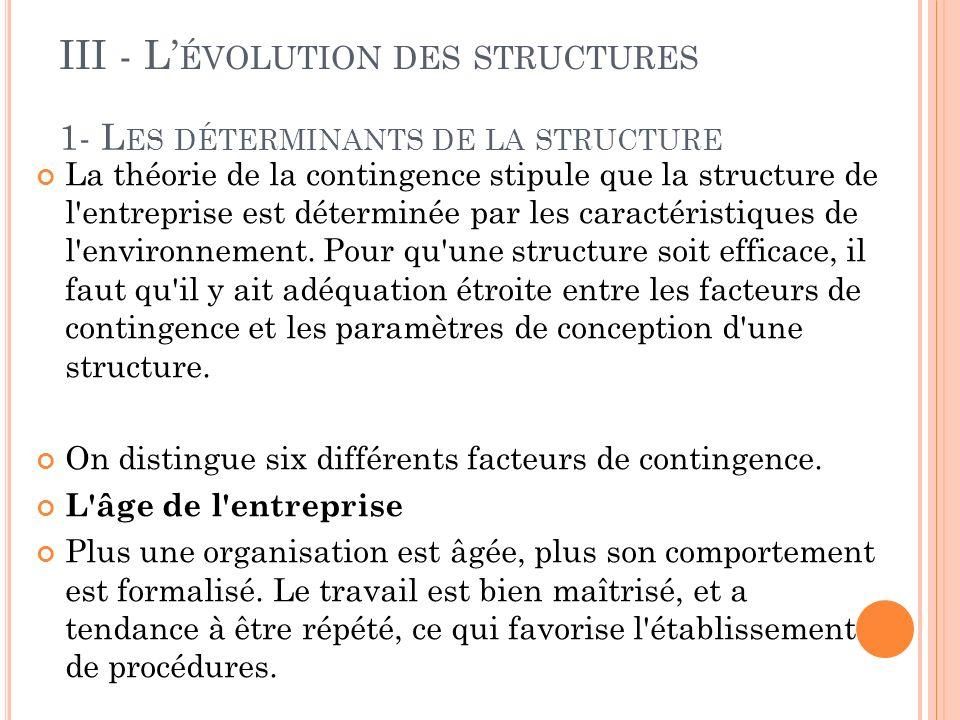 1- L ES DÉTERMINANTS DE LA STRUCTURE La théorie de la contingence stipule que la structure de l entreprise est déterminée par les caractéristiques de l environnement.