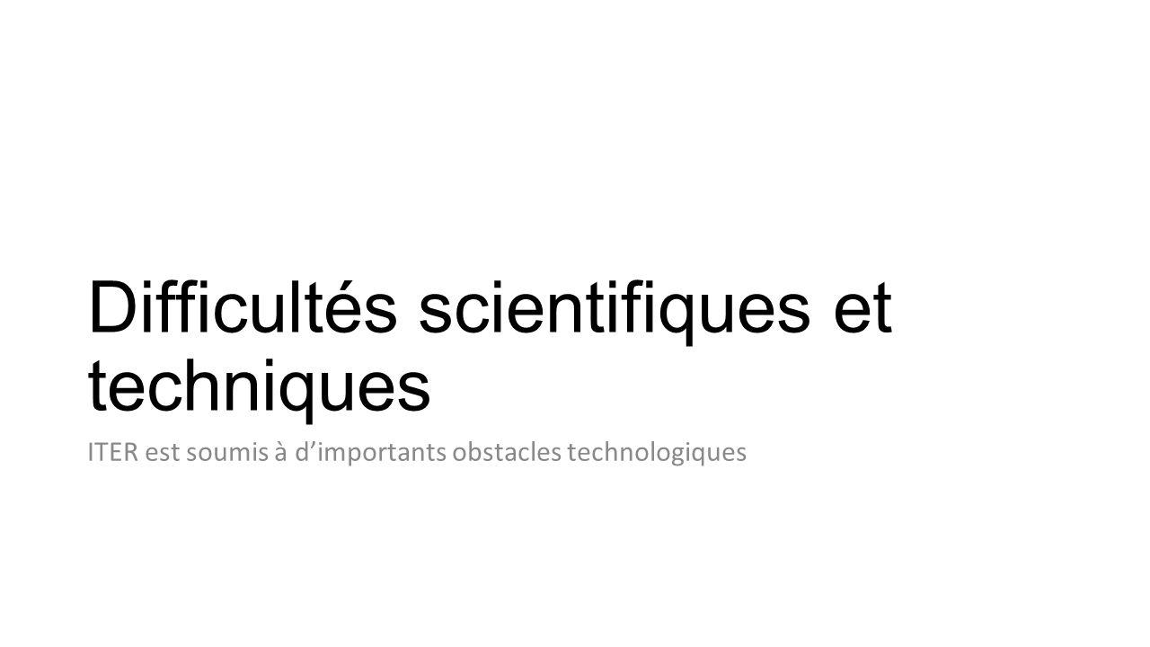 Difficultés scientifiques et techniques ITER est soumis à dimportants obstacles technologiques