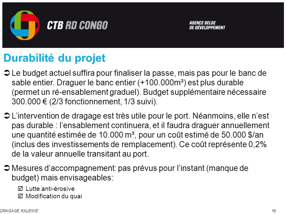DRAGAGE KALEMIE16 Durabilité du projet Le budget actuel suffira pour finaliser la passe, mais pas pour le banc de sable entier. Draguer le banc entier