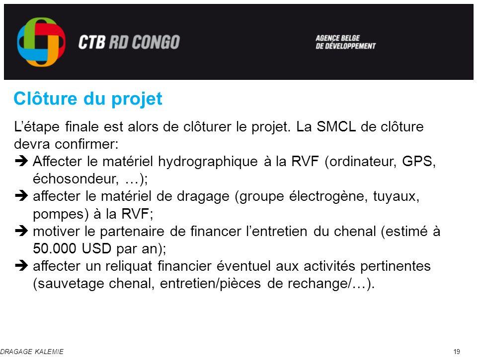 DRAGAGE KALEMIE19 Clôture du projet Létape finale est alors de clôturer le projet. La SMCL de clôture devra confirmer: Affecter le matériel hydrograph