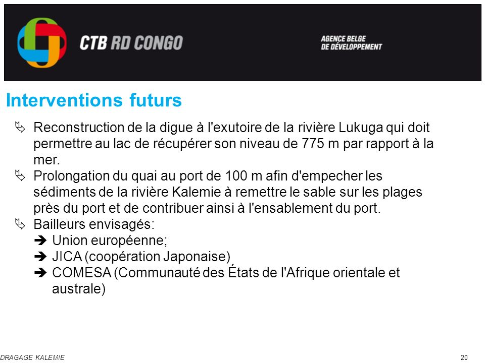 DRAGAGE KALEMIE20 Interventions futurs Reconstruction de la digue à l'exutoire de la rivière Lukuga qui doit permettre au lac de récupérer son niveau