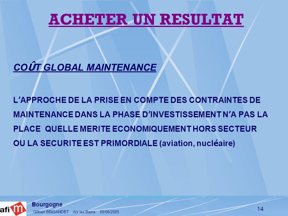 Bourgogne Gilbert BRIGANDET Aix les Bains 09/06/2005 14 CO Û T GLOBAL MAINTENANCE L APPROCHE DE LA PRISE EN COMPTE DES CONTRAINTES DE MAINTENANCE DANS