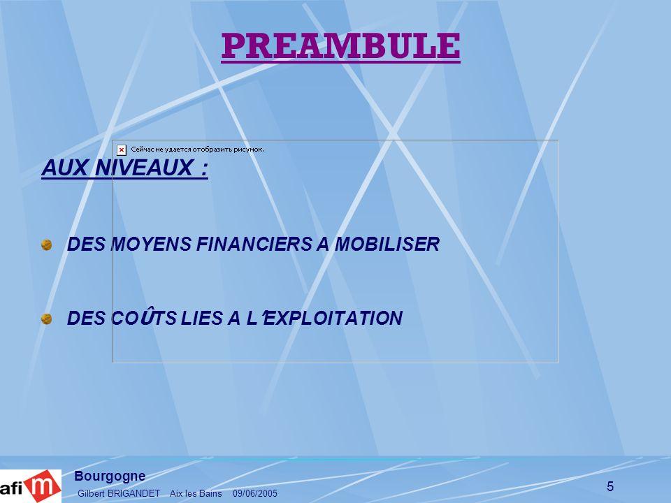 Bourgogne Gilbert BRIGANDET Aix les Bains 09/06/2005 5 PREAMBULE AUX NIVEAUX : DES MOYENS FINANCIERS A MOBILISER DES CO Û TS LIES A L EXPLOITATION