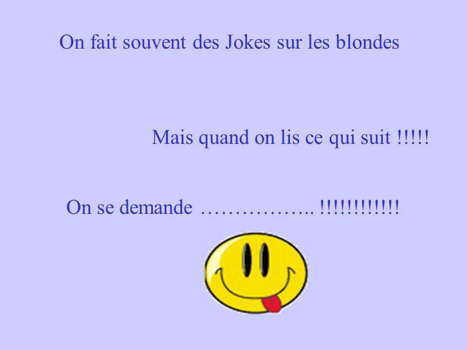 On fait souvent des Jokes sur les blondes Mais quand on lis ce qui suit !!!!! On se demande …………….. !!!!!!!!!!!!