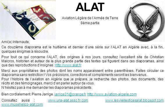 ALAT Aviation Légère de lArmée de Terre 8ème partie Ami(e) Internaute, Ce douzième diaporama est le huitième et dernier dune série sur lALAT en Algéri