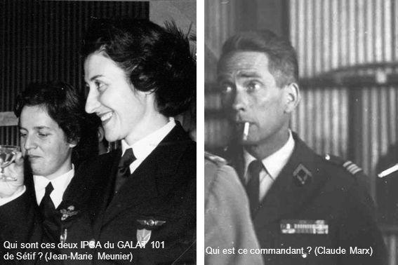 Qui sont ces deux IPSA du GALAT 101 de Sétif ? (Jean-Marie Meunier) Qui est ce commandant ? (Claude Marx)