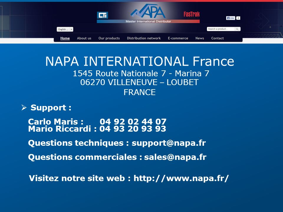 NAPA INTERNATIONAL France 1545 Route Nationale 7 - Marina 7 06270 VILLENEUVE – LOUBET FRANCE Support : Carlo Maris : 04 92 02 44 07 Mario Riccardi : 0