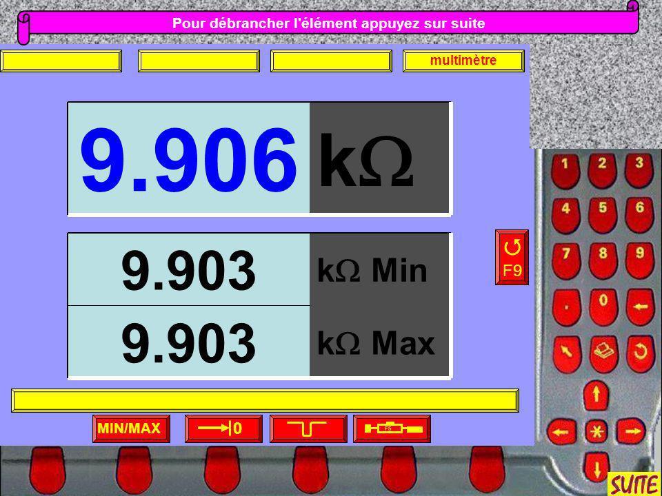 Pour débrancher l'élément appuyez sur suite MIN/MAX F5 F9 0 multimètre k 9.906 k Max 9.903 k Min 9.903