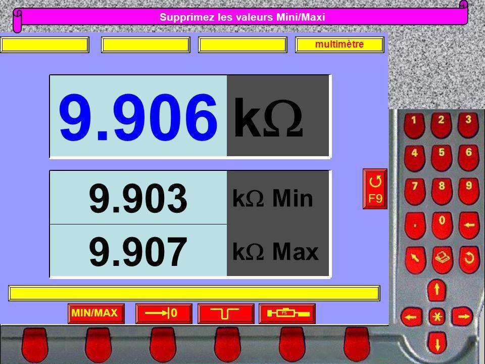 Supprimez les valeurs Mini/Maxi MIN/MAX F5 F9 0 multimètre k 9.906 k Max 9.907 k Min 9.903