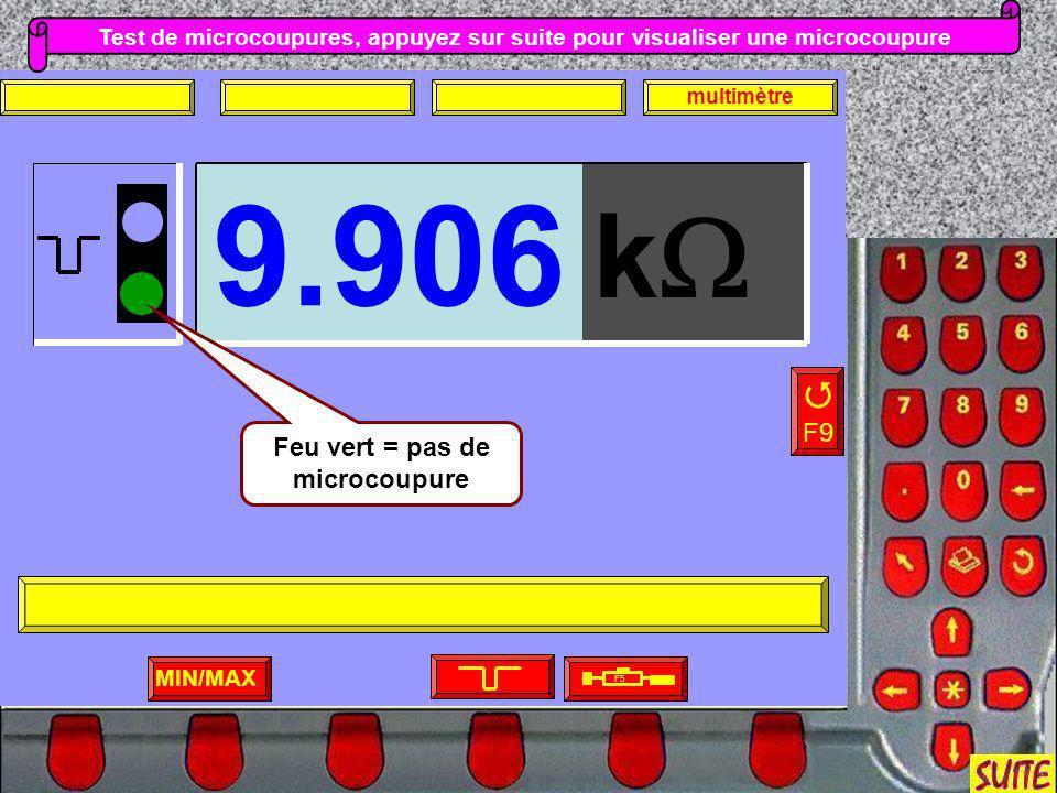 Test de microcoupures, appuyez sur suite pour visualiser une microcoupure MIN/MAX F5 F9 multimètre k 9.906 Feu vert = pas de microcoupure