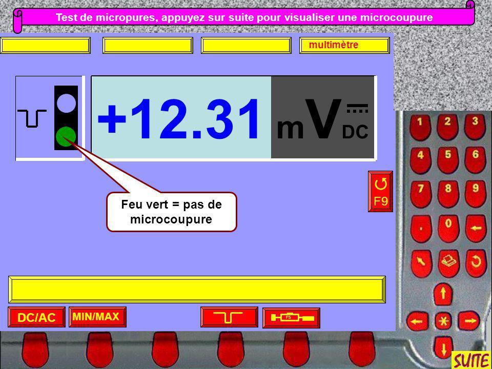 Test de micropures, appuyez sur suite pour visualiser une microcoupure MIN/MAX F5 F9 DC/AC multimètre m V DC +12.31 Feu vert = pas de microcoupure