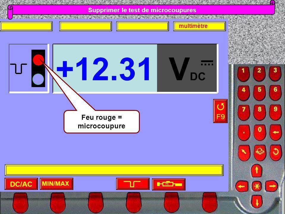 Supprimer le test de microcoupures MIN/MAX F5 F9 DC/AC multimètre V DC +12.31 Feu rouge = microcoupure