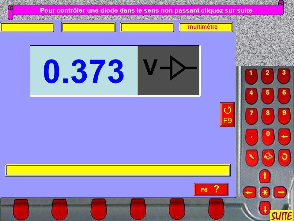 Pour contrôler une diode dans le sens non passant cliquez sur suite F9 F6 ? multimètre 0.373 V