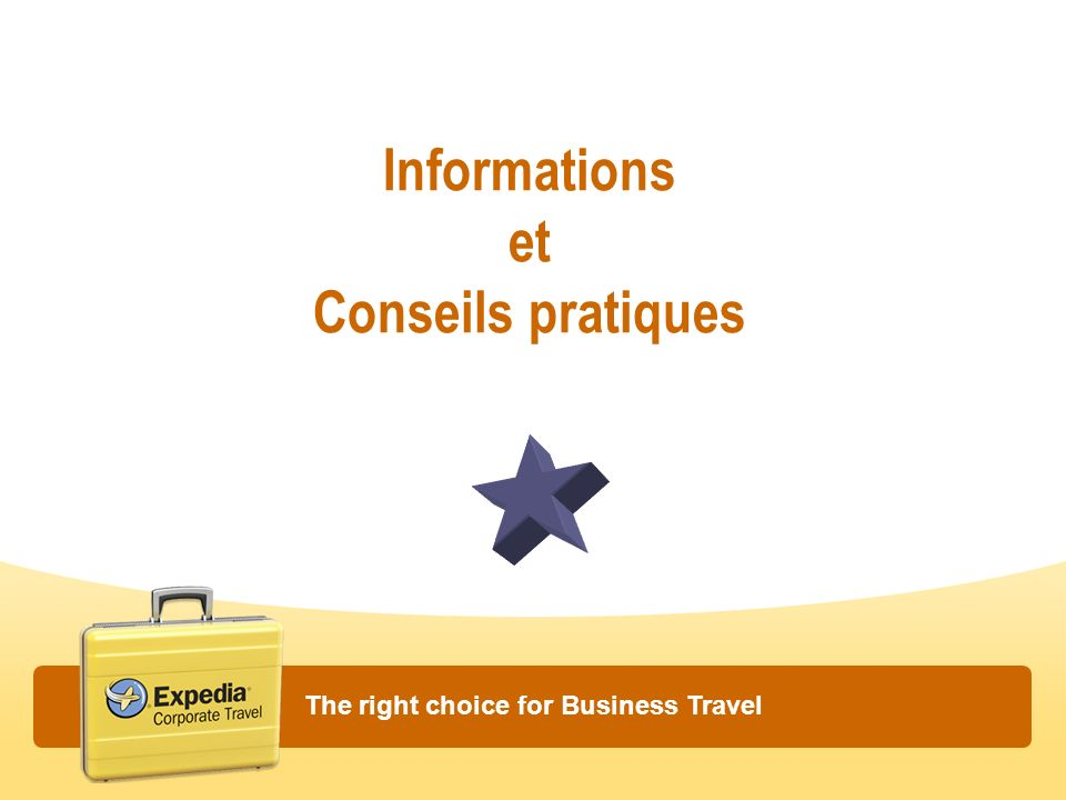 Informations et Conseils pratiques The right choice for Business Travel