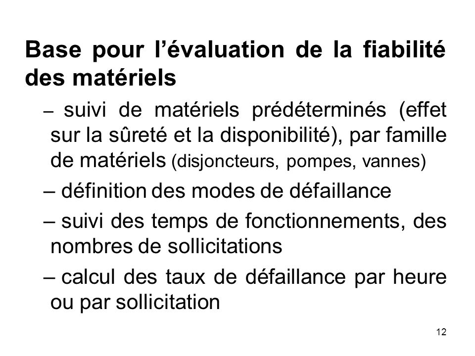 12 Base pour lévaluation de la fiabilité des matériels – suivi de matériels prédéterminés (effet sur la sûreté et la disponibilité), par famille de ma