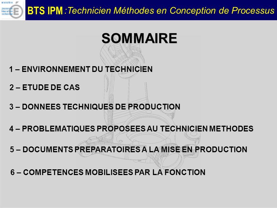 BTS IPM :Technicien Méthodes en Conception de Processus SOMMAIRE 3 – DONNEES TECHNIQUES DE PRODUCTION 2 – ETUDE DE CAS 4 – PROBLEMATIQUES PROPOSEES AU