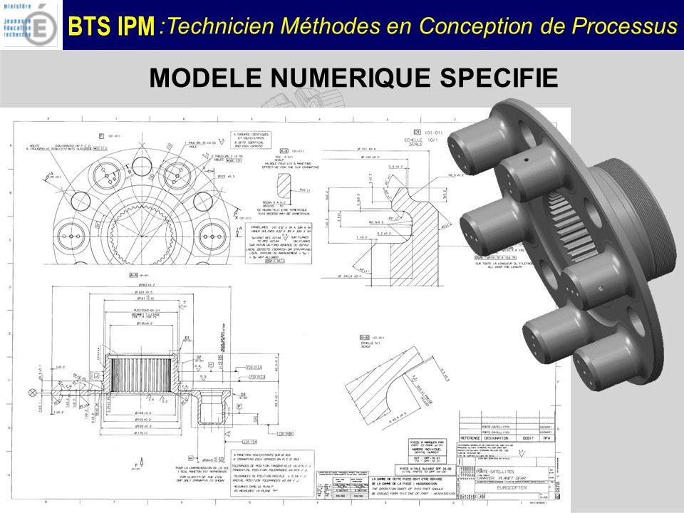 BTS IPM :Technicien Méthodes en Conception de Processus MODELE NUMERIQUE SPECIFIE